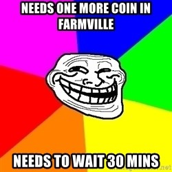 Trollface - needs one more coin in farmville needs to wait 30 mins