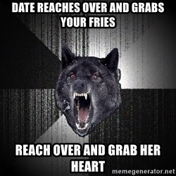 Insanity Wolf - Date reaches over and grabs your fries reach over and grab her heart