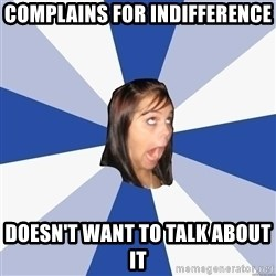 Annoying Facebook Girl - complains for indifference doesn't want to talk about it