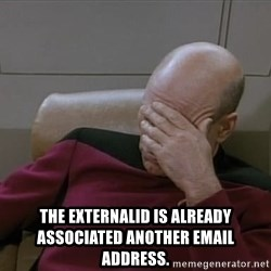Picardfacepalm - The externalId is already associated another email address.