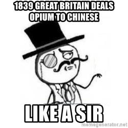 Feel Like A Sir - 1839 Great BRITAIN deals opium to chinese  like a sir