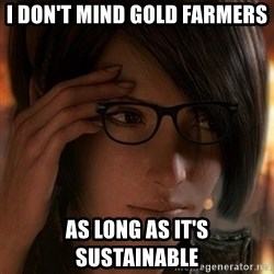Hipster Leah - I don't mind gold farmers as long as it's sustainable
