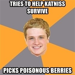 Advice Peeta - Tries to help Katniss survive Picks poisonous Berries