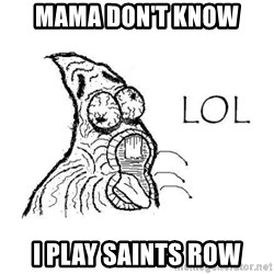 Lol Patrick  - Mama don't know I play Saints row
