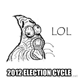 Lol Patrick  - 2012 election cycle