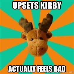 Socially Inept Moose - upsets kirby actually feels bad