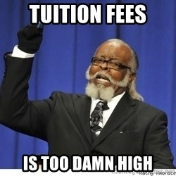 The tolerance is to damn high! - Tuition fees is too damn high