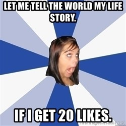 Annoying Facebook Girl - let me tell the world my life story. if i get 20 likes.