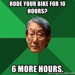 High Expectations Asian Father - rode your bike for 10 hours? 6 more hours.