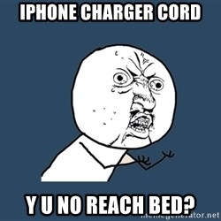 Y U No - iphone charger cord y u no reach bed?