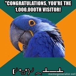 "Paranoid Parrot - ""CONGRATULATIONS, you're the 1,000,000th visitor! (╯°□°)╯︵ ┻━┻"