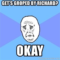 Okay Guy - Get's groped by richard? okay