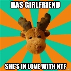 Socially Inept Moose - has girlfriend she's in love with ntf
