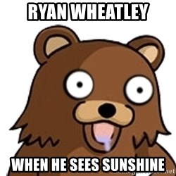 Pedobear - ryan wheatley when he sees sunshine
