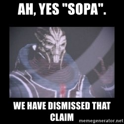 "Turian Councillor. - Ah, yes ""SOPA"". we have dismissed that claim"