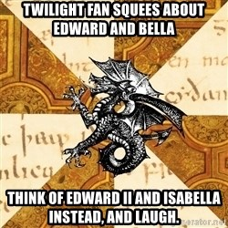 History Major Heraldic Beast - twilight fan squees about edward and bella think of edward ii and isabella instead, and laugh.