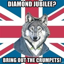 Sir Courage Wolf Esquire - Diamond Jubilee? Bring out the crumpets!