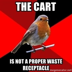 Retail Robin - the cart is not a proper waste receptacle