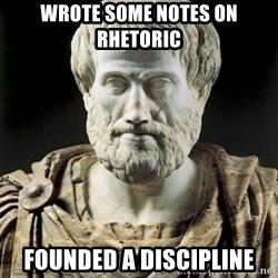 Aristotle - wrote some notes on rhetoric founded a discipline