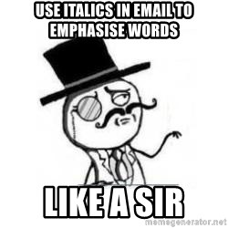 Feel Like A Sir - use italics in email to emphasise words like a sir