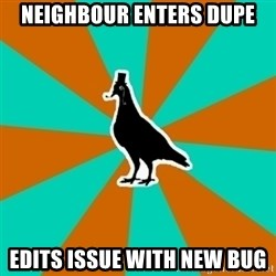 QA Pigeon - neighbour enters dupe edits issue with new bug