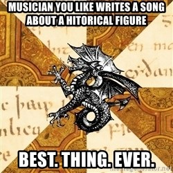 History Major Heraldic Beast - Musician you like writes a SONG about a hitorical figure Best. thing. Ever.