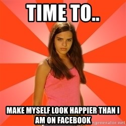 Jealous Girl - time to.. make myself look happier than i am on facebook