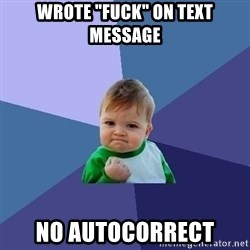 "Success Kid - Wrote ""fuck"" on text message no autocorrect"