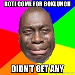 Sad Brutha - Roti come for boxlunch didn't get any
