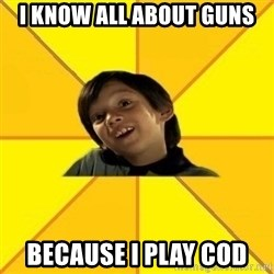 es bakans - I KNow all about guns because i play cod