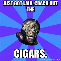 Rhyming Nemesis - Just got laid, Crack out the  Cigars.