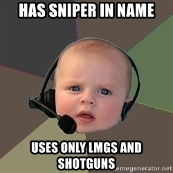 FPS N00b - has sniper in name uses only lmgs and shotguns