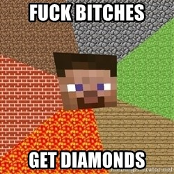 Minecraft Guy - Fuck bitches get diamonds