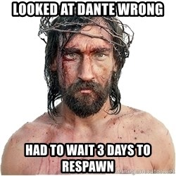 Masturbation Jesus - Looked at dante wrong had to wait 3 days to respawn