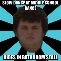 dudemac - slow dance at middle school dance hides in bathroom stall