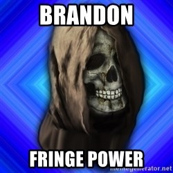 Scytheman - brandon fringe power
