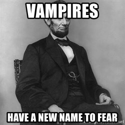 Abraham Lincoln  - Vampires have a new name to fear