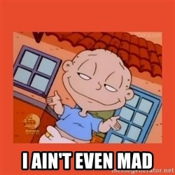 Tommy Pickles - I ain't even mad