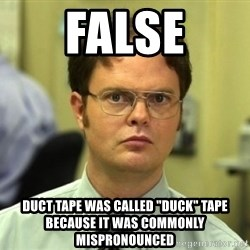 "Dwight Meme - False duct tape was called ""duck"" tape because it was commonly mispronounced"