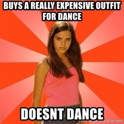 Jealous Girl - Buys a really expensive outfit for dance doesnt dance