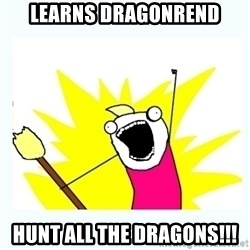 All the things - learns dragonrend hunt all the dragons!!!