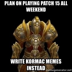 Kormac plain background - plan on playing patch 15 all weekend write kormac memes instead