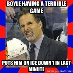 Torts Logic - Boyle having a Terrible game Puts him on ice down 1 in last minute