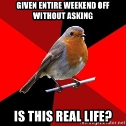 Retail Robin - given entire weekend off without asking is this real life?