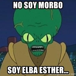 Morbo - no soy morbo soy elba esther...