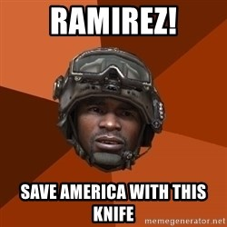 Sgt. Foley - RAmirez! save america with this knife