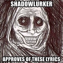 Shadowlurker - shadowlurker APPROVES of these lyrics