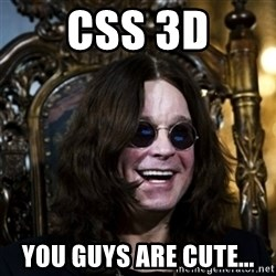 Ozzy - CSS 3D You GUYS ARE CUTE...