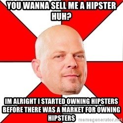 Pawn Stars - you wanna sell me a hipster huh? im alright i started owning hipsters before there was a market for owning hipsters
