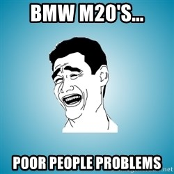 Laughing Man - BMW M20's... Poor people problems